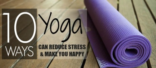 10 ways yoga can reduce stress and make you happy