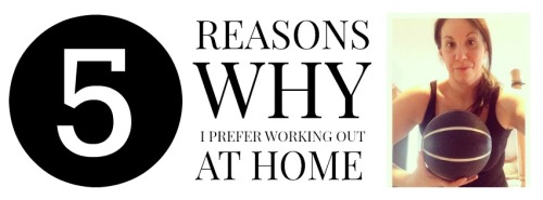 5 Reasons Why I Prefer Working Out at Home