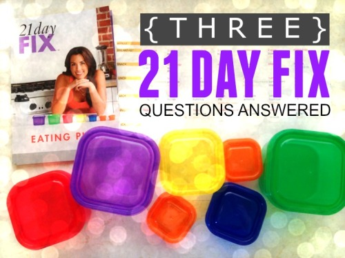 Three 21 Day Fix Questions Answered