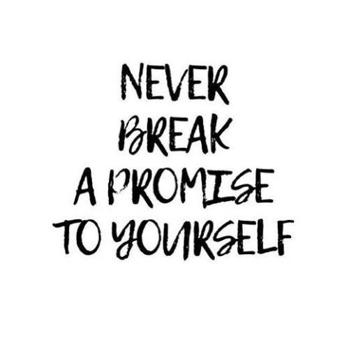 Never Break A Promise To Yourself
